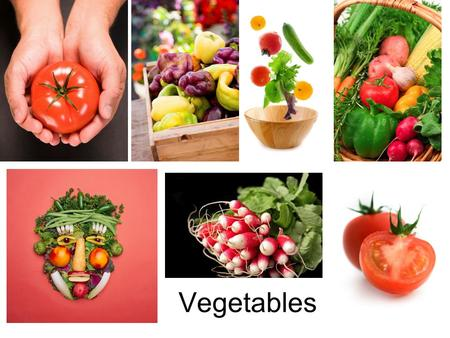 Vegetables. Vegetables are grouped according to the part of the plant from which they come. FLOWERS: artichokes, broccoli, cauliflower FRUITS: tomatoes,