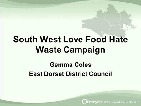 South West Love Food Hate Waste Campaign Gemma Coles East Dorset District Council.