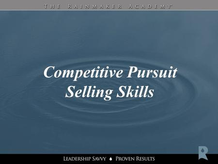 Competitive Pursuit Selling Skills. Start / Stop / Continue The Rainmaker Academy will equip you with a number of tools. In order to organize these tools.