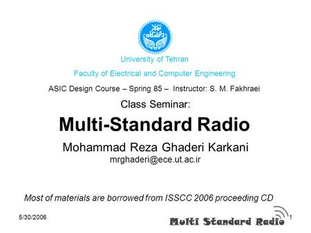 5/30/20061 Multi-Standard Radio Mohammad Reza Ghaderi Karkani Most of materials are borrowed from ISSCC 2006 proceeding CD Class.