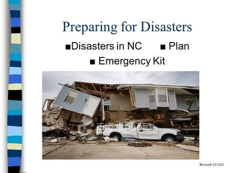 Preparing for Disasters ■Disasters in NC ■ Plan ■ Emergency Kit Revised 10/2013.