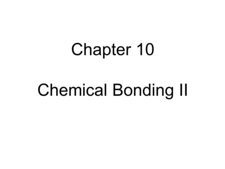 Chapter 10 Chemical Bonding II. Lewis Structure  Molecular Structure Structure determines chemical properties.