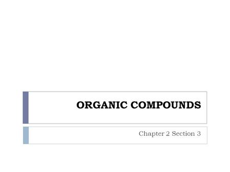 ORGANIC COMPOUNDS Chapter 2 Section 3.