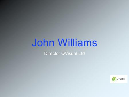 John Williams Director QVisual Ltd. The wider Horizons for Telecare Caring technology.