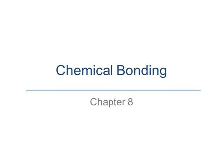 Chemical Bonding Chapter 8. 8.1 Types of Bonds Ionic and Covalent Bonds Chemical Bonds are the force that holds atoms together in a compound or molecule.