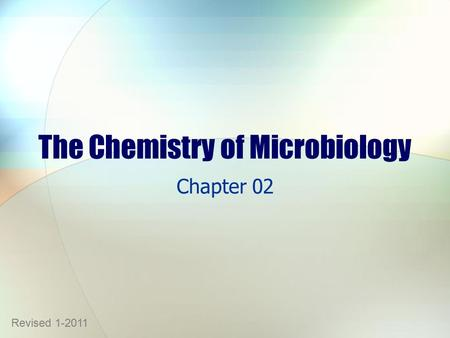 The Chemistry of Microbiology Chapter 02 Revised 1-2011.