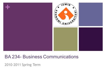 + BA 234- Business Communications 2010-2011 Spring Term.