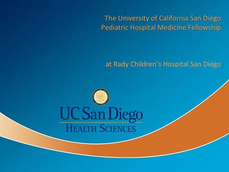 The University of California San Diego Pediatric Hospital Medicine Fellowship at Rady Children's Hospital San Diego.