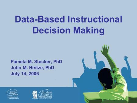 Data-Based Instructional Decision <strong>Making</strong> Pamela M. Stecker, PhD John M. Hintze, PhD July 14, 2006.