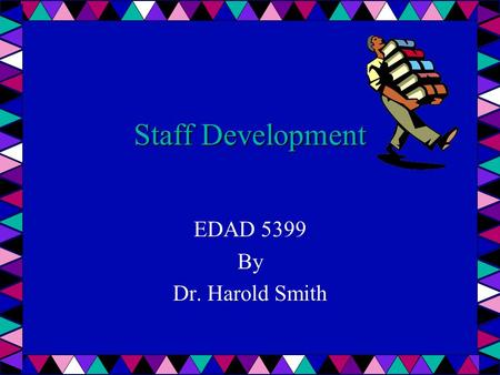 Staff Development EDAD 5399 By Dr. Harold Smith. Texas Education Code 21.451 Who is responsible? What must be taught? Who must attend? Purposes What setting.
