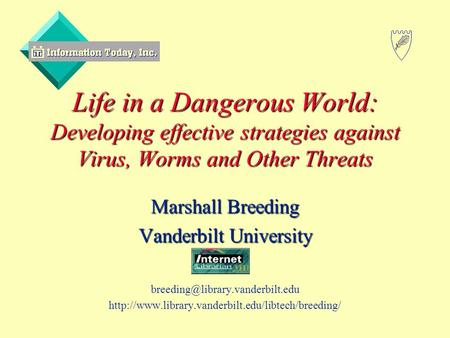 Life in a Dangerous World: Developing effective strategies against Virus, Worms and Other Threats Marshall Breeding Vanderbilt University