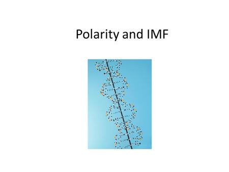 Polarity and IMF. Polar Bonds When the atoms in a bond are the same, the electrons are shared equally. This is a nonpolar covalent bond. When two different.