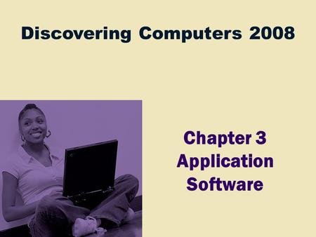 Discovering Computers 2008 Chapter 3 Application Software.