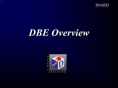 DBE Overview D YN ED. Student Motivation Learners need: to see their progress and path ahead Preview + Review + Testing support, coaching, and a realistic.