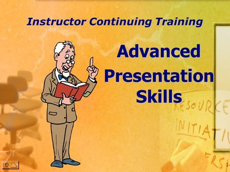 0 Instructor Continuing Training Advanced Presentation Skills.