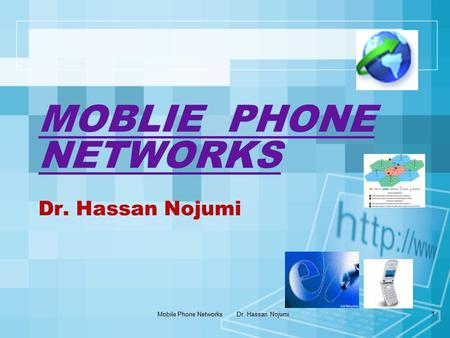 Mobile Phone Networks Dr. Hassan Nojumi1 MOBLIE PHONE NETWORKS Dr. Hassan Nojumi.