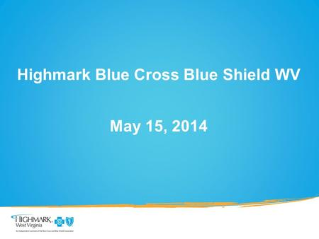 Highmark Blue Cross Blue Shield WV May 15, 2014