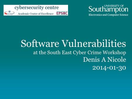 Software Vulnerabilities at the South East Cyber Crime Workshop Denis A Nicole 2014-01-30.