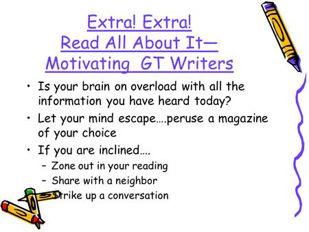 Extra! Extra! Read All About It— Motivating GT Writers Is your brain on overload with all the information you have heard today? Let your mind escape….peruse.