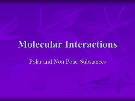 Molecular Interactions Polar and Non Polar Substances.