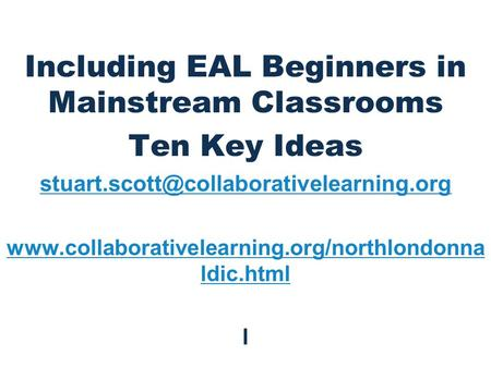 Including EAL Beginners in Mainstream Classrooms Ten Key Ideas  ldic.html.