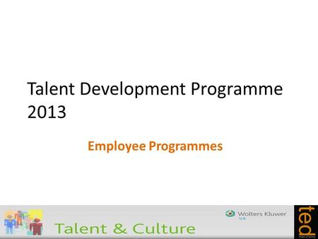 Talent Development Programme 2013 Employee Programmes.