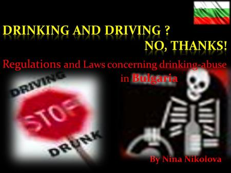 By Nina Nikolova Regulations and Laws concerning drinking-abuse in Bulgaria.