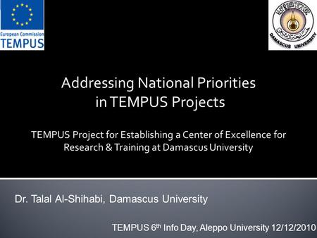 Addressing National Priorities in TEMPUS Projects TEMPUS Project for Establishing a Center of Excellence for Research & Training at Damascus University.