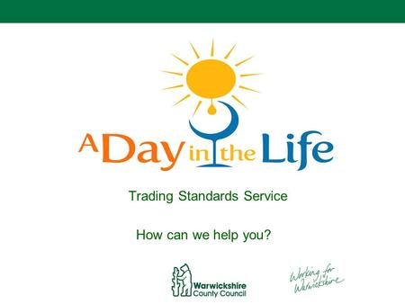 Trading Standards Service How can we help you?. Trading Standards Service Regulatory Service Advisory role Enforcement role.