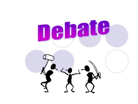 "Definitions: A debate is ""a relatively formal procedure whereby two sides of an issue are argued."" (Devito) Debate formats deal with ""the nature of speeches."