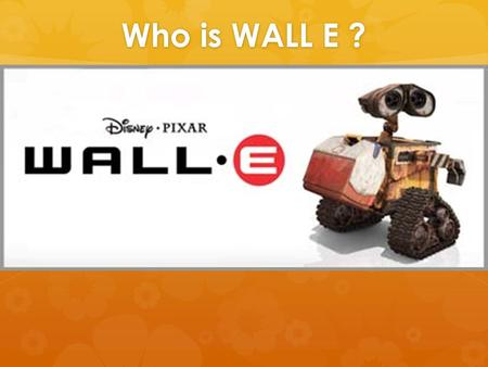 Who is WALL E ? WALL E Storyboard It's showing Wall-E going through assorted objects in the junk pile. Lots of fun stuff going on here and nice little.
