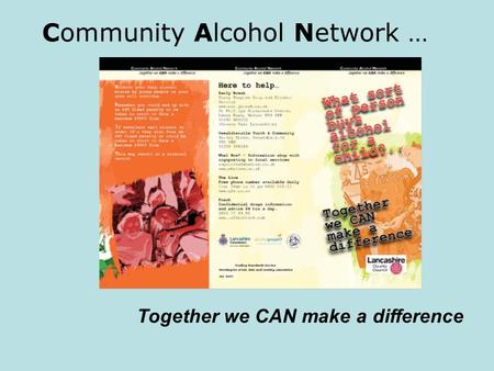 Community Alcohol Network … Together we CAN make a difference.