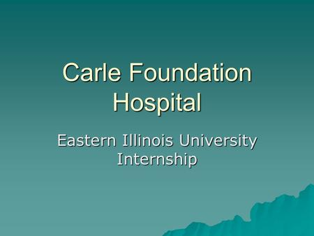 Carle Foundation Hospital Eastern Illinois University Internship.