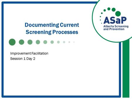 Documenting Current Screening Processes Improvement Facilitation Session 1 Day 2.