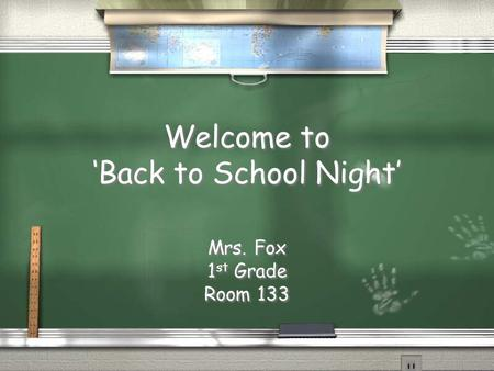 Welcome to 'Back to School Night' Mrs. Fox 1 st Grade Room 133 Mrs. Fox 1 st Grade Room 133.