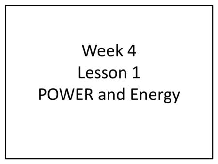 Week 4 Lesson 1 POWER and Energy. P = I x V Power = Current x Voltage Voltage = Potential Difference.