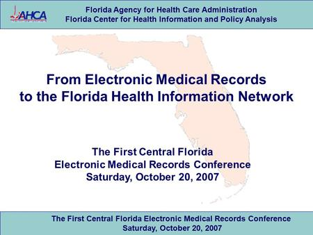 Florida Agency for Health Care Administration Florida Center for Health Information and Policy Analysis The First Central Florida Electronic Medical Records.