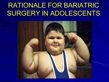RATIONALE FOR BARIATRIC SURGERY IN ADOLESCENTS. SCOPE OF THE OBESITY PROBLEM 26% of children and adolescents aged 2 to 17 years were overweight (18%)