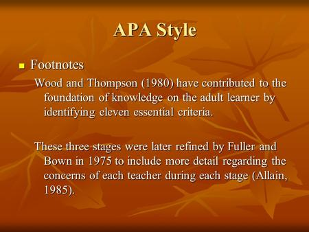 APA Style Footnotes Footnotes Wood and Thompson (1980) have contributed to the foundation of knowledge on the adult learner by identifying eleven essential.