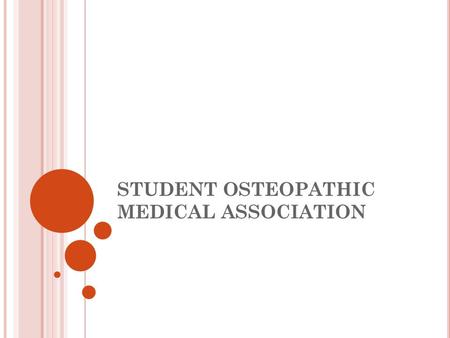 STUDENT OSTEOPATHIC MEDICAL ASSOCIATION. WHAT IS SOMA? The purpose of the Student Osteopathic Medical Association, the student affiliate organization.