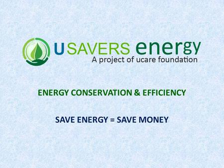 ENERGY CONSERVATION & EFFICIENCY SAVE ENERGY = SAVE MONEY