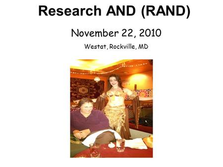 Research AND (RAND) November 22, 2010 Westat, Rockville, MD.