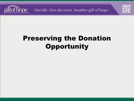 Preserving the Donation Opportunity. Shared Goals Maintain urine output Maintain oxygenation Maintain normothermia Maintain normoglycemia Prevent/treat.