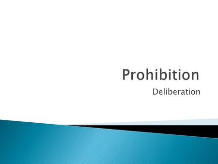 Deliberation.  LT1: Students will be able to answer questions regarding various videos on prohibition and understand why it came about.  LT2: Students.