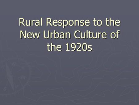 Rural Response to the New Urban Culture of the 1920s.