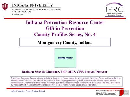 GIS in Prevention, County Profiles, Series 4 6. Risk Factors: Community Risk Factors – Availability of Drugs 1 Indiana Prevention Resource Center GIS in.