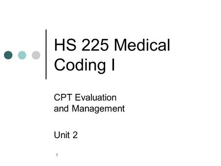 1 HS 225 Medical Coding I CPT Evaluation and Management Unit 2.