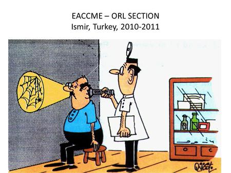 EACCME – ORL SECTION Ismir, Turkey, 2010-2011. Organiser Request> 3 months UEMS - EACCME N.A.A.Sections Evaluation< 3 weeks Evaluation UEMS - EACCME Certificate.