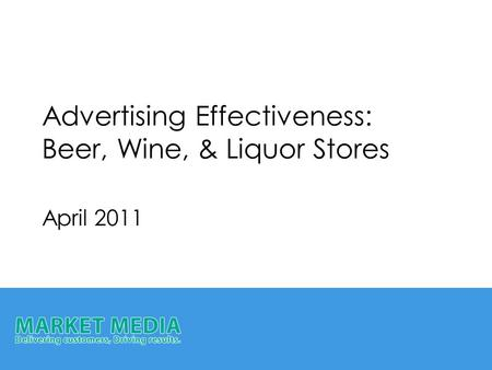 Advertising Effectiveness: Beer, Wine, & Liquor Stores April 2011.