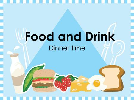 Food and Drink Dinner time Countable and Uncountable  Countable nouns are those nouns we can count: an/one egg, two eggs. Uncountable nouns are those.